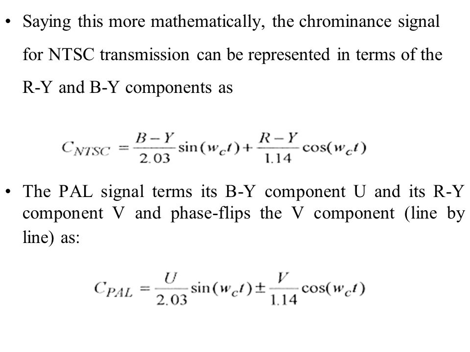 Saying this more mathematically, the chrominance signal for NTSC transmission can be represented in terms of the R-Y and B-Y components as The PAL sig