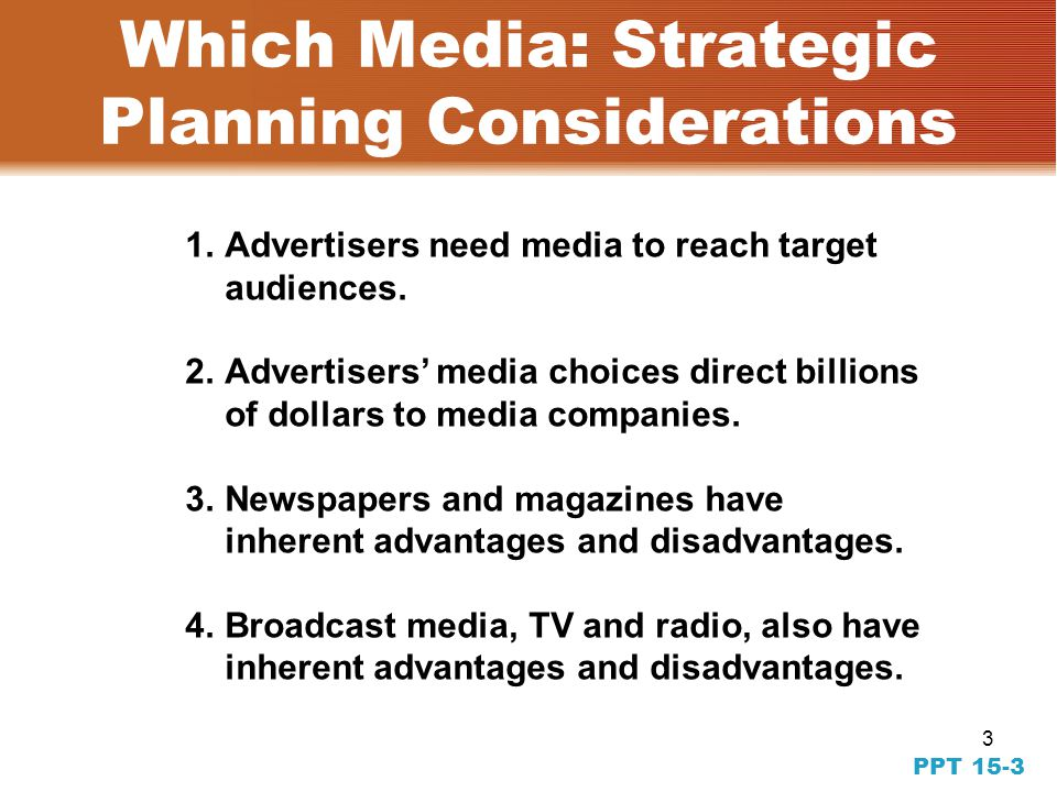 3 PPT 15-3 Which Media: Strategic Planning Considerations 1.Advertisers need media to reach target audiences.