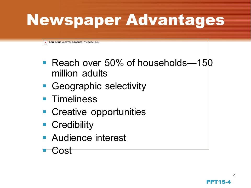 4 PPT15-4 Newspaper Advantages Reach over 50% of households150 million adults Geographic selectivity Timeliness Creative opportunities Credibility Audience interest Cost