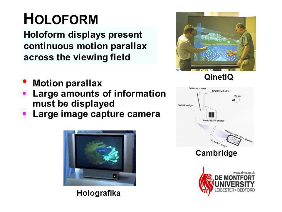 QinetiQ H OLOFORM Cambridge Holografika Holoform displays present continuous motion parallax across the viewing field Motion parallax Large amounts of