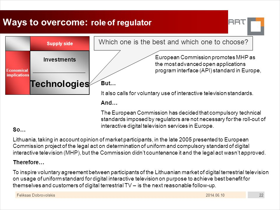 2014.06.10Feliksas Dobrovolskis22 Ways to overcome: role of regulator Supply side Economical implications Investments Technologies Which one is the be