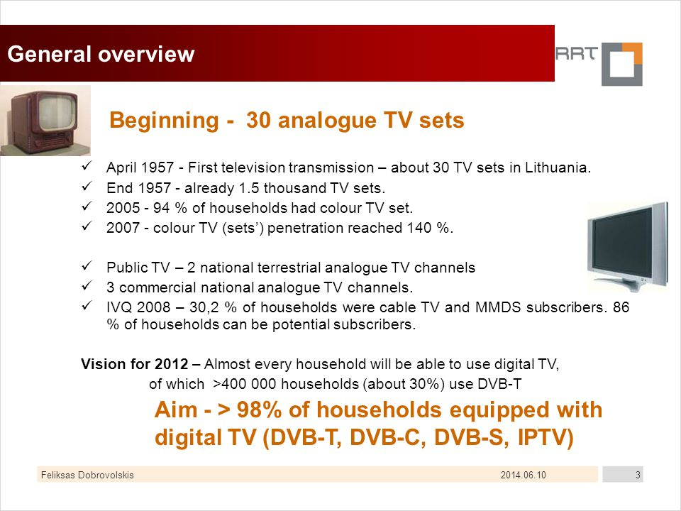2014.06.10Feliksas Dobrovolskis3 General overview April 1957 - First television transmission – about 30 TV sets in Lithuania. End 1957 - already 1.5 t