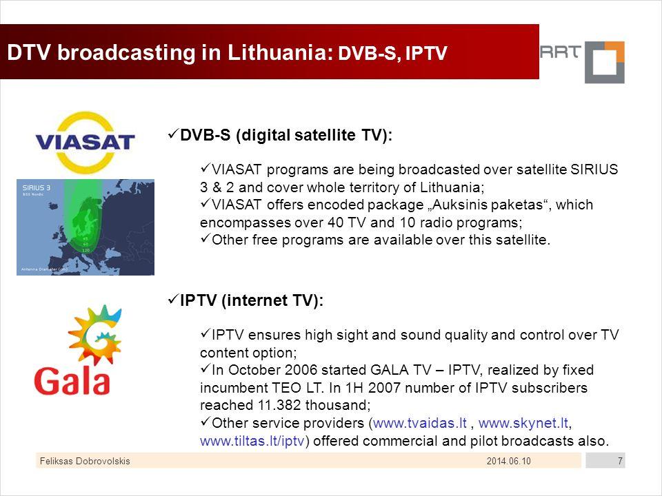 2014.06.10Feliksas Dobrovolskis7 DTV broadcasting in Lithuania: DVB-S, IPTV DVB-S (digital satellite TV): VIASAT programs are being broadcasted over s