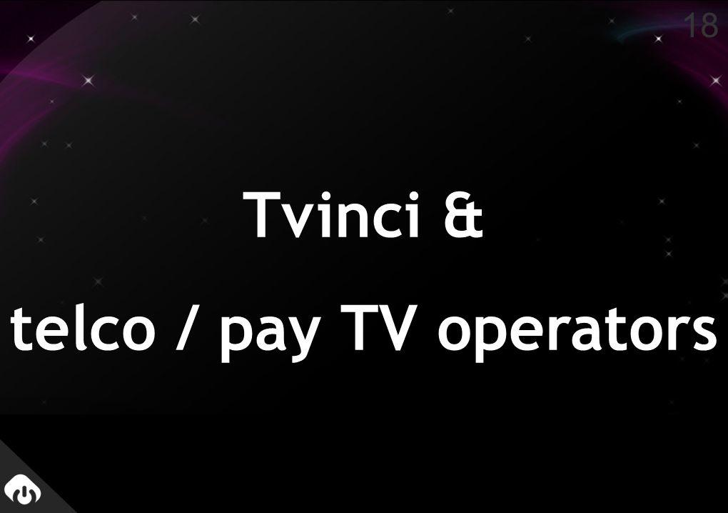 Tvinci & telco / pay TV operators 18