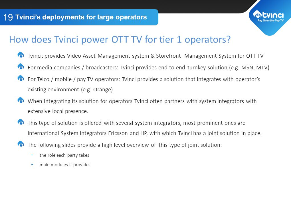 TITLE GOES HERE Tvinci: provides Video Asset Management system & Storefront Management System for OTT TV For media companies / broadcasters: Tvinci provides end-to-end turnkey solution (e.g.