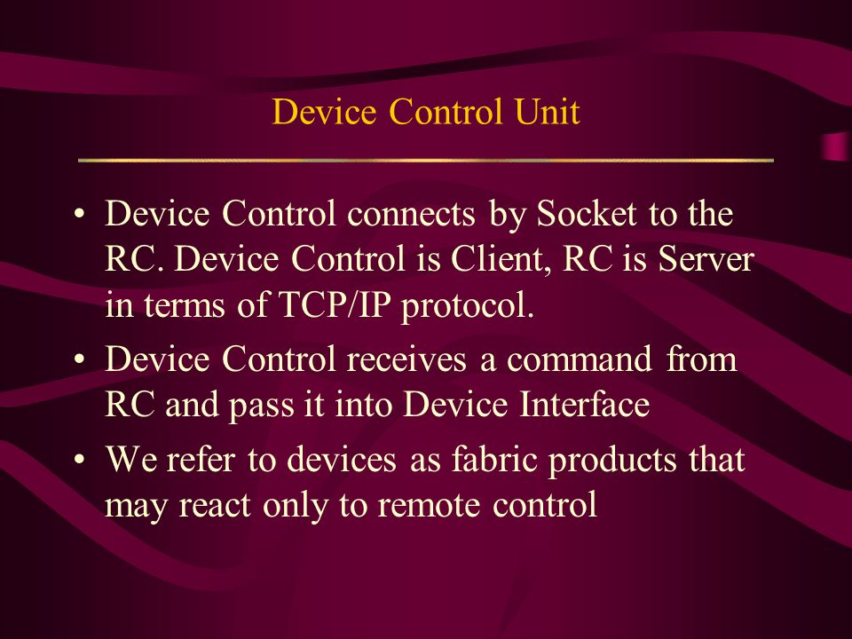 Device Control Unit Device Control connects by Socket to the RC.