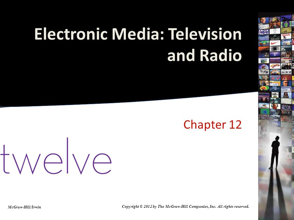 Electronic Media: Television and Radio Chapter 12 McGraw-Hill/Irwin Copyright © 2012 by The McGraw-Hill Companies, Inc. All rights reserved.