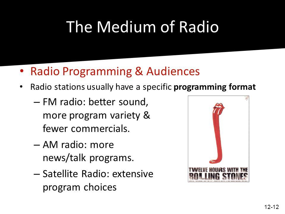 The Medium of Radio Radio Programming & Audiences Radio stations usually have a specific programming format – FM radio: better sound, more program var