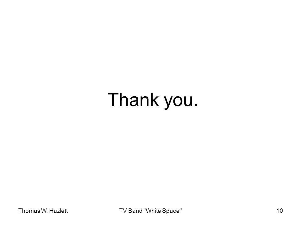 Thomas W. HazlettTV Band White Space 10 Thank you.