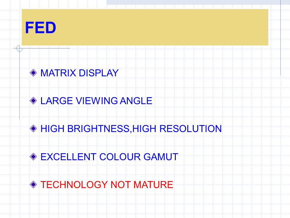 FED MATRIX DISPLAY LARGE VIEWING ANGLE HIGH BRIGHTNESS,HIGH RESOLUTION EXCELLENT COLOUR GAMUT TECHNOLOGY NOT MATURE