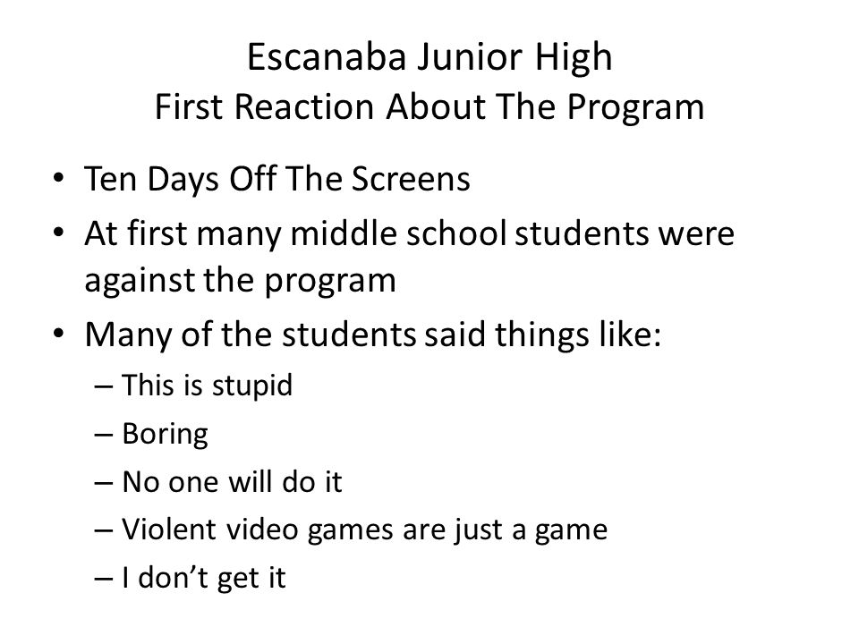Escanaba Junior High First Reaction About The Program Ten Days Off The Screens At first many middle school students were against the program Many of t