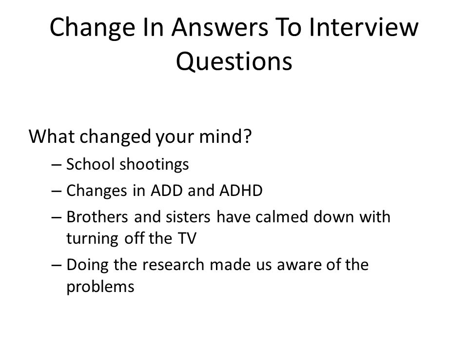Change In Answers To Interview Questions What changed your mind.