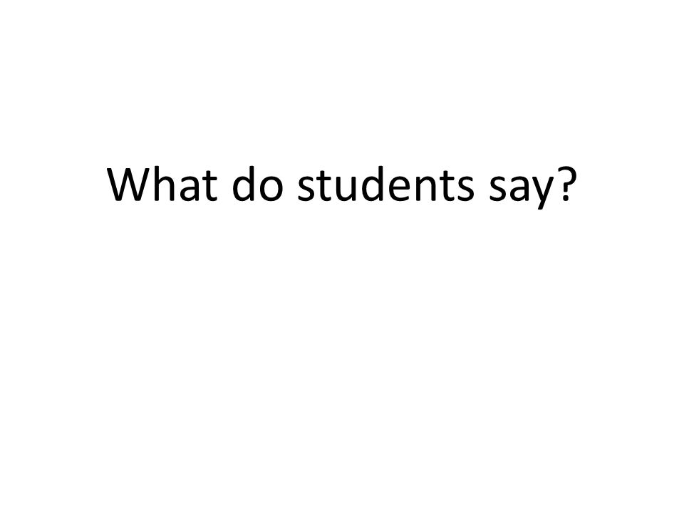 What do students say