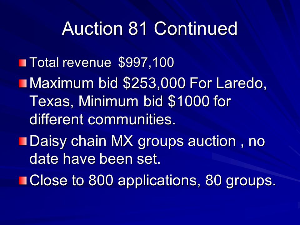 Auction 81 Continued Total revenue $997,100 Maximum bid $253,000 For Laredo, Texas, Minimum bid $1000 for different communities.