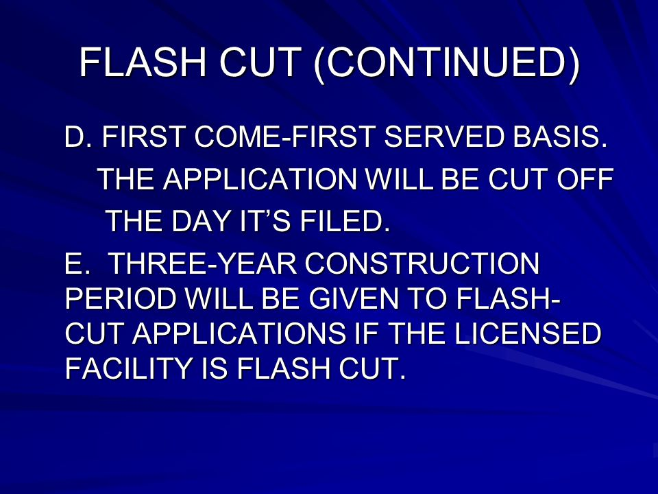 FLASH CUT (CONTINUED) D. FIRST COME-FIRST SERVED BASIS.