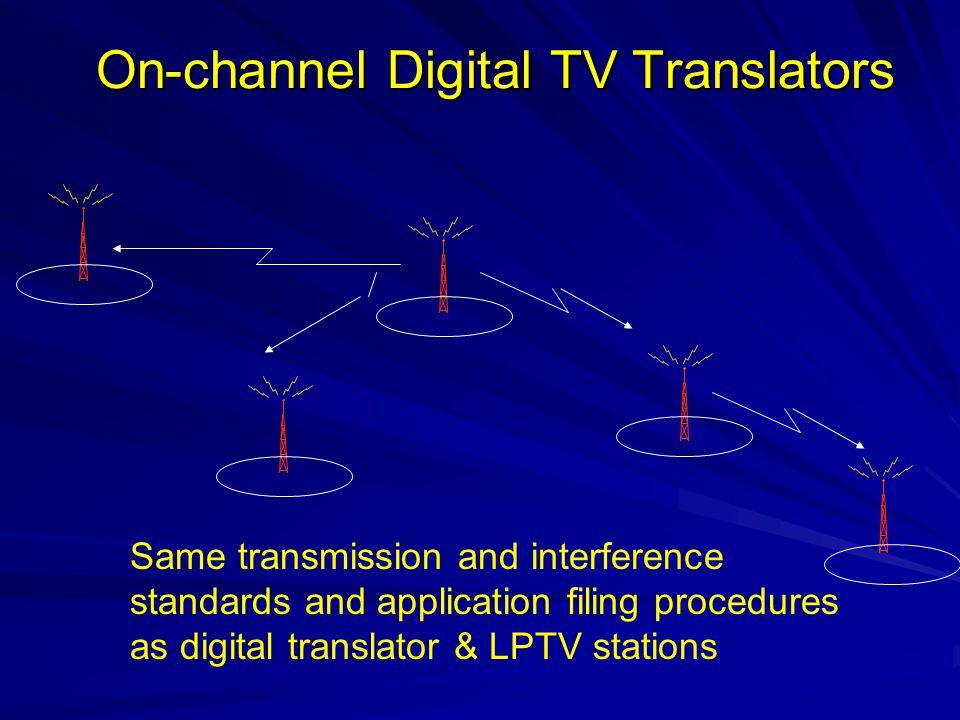 On-channel Digital TV Translators Same transmission and interference standards and application filing procedures as digital translator & LPTV stations