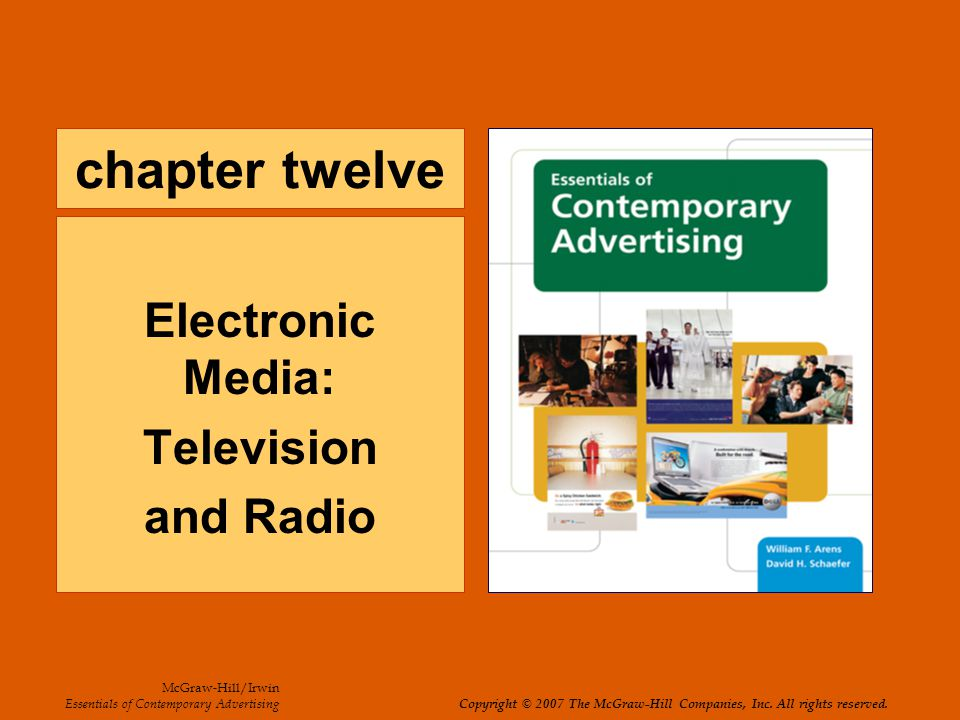 chapter twelve Electronic Media: Television and Radio McGraw-Hill/Irwin Essentials of Contemporary Advertising Copyright © 2007 The McGraw-Hill Companies, Inc.