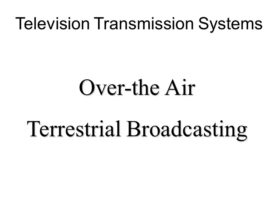 Television Transmission Systems Over-the Air Terrestrial Broadcasting