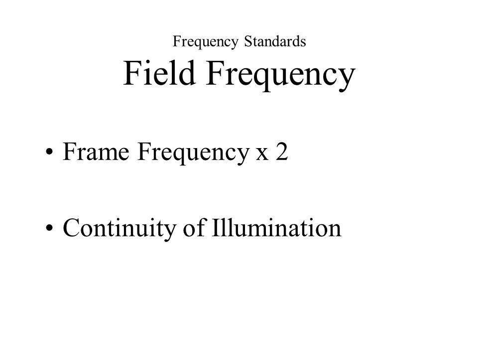 Frequency Standards Field Frequency Frame Frequency x 2 Continuity of Illumination