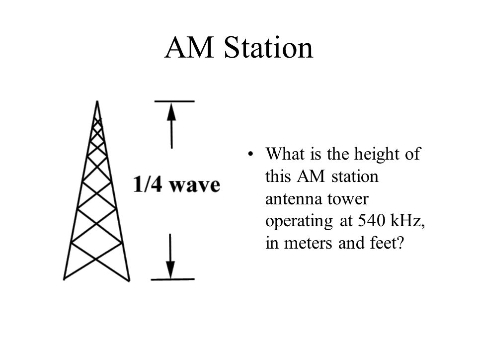 AM Station What is the height of this AM station antenna tower operating at 540 kHz, in meters and feet?