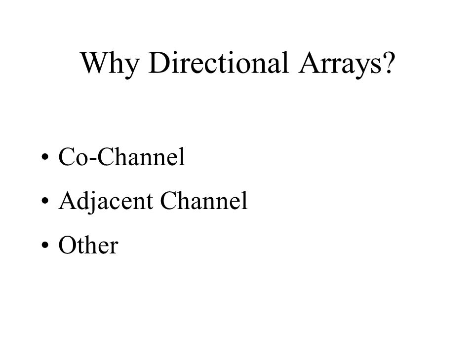 Why Directional Arrays? Co-Channel Adjacent Channel Other