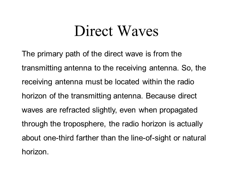 Direct Waves The primary path of the direct wave is from the transmitting antenna to the receiving antenna.