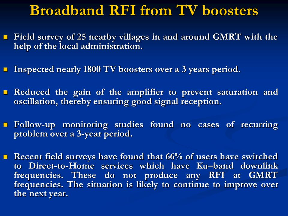 Broadband RFI from TV boosters Field survey of 25 nearby villages in and around GMRT with the help of the local administration.