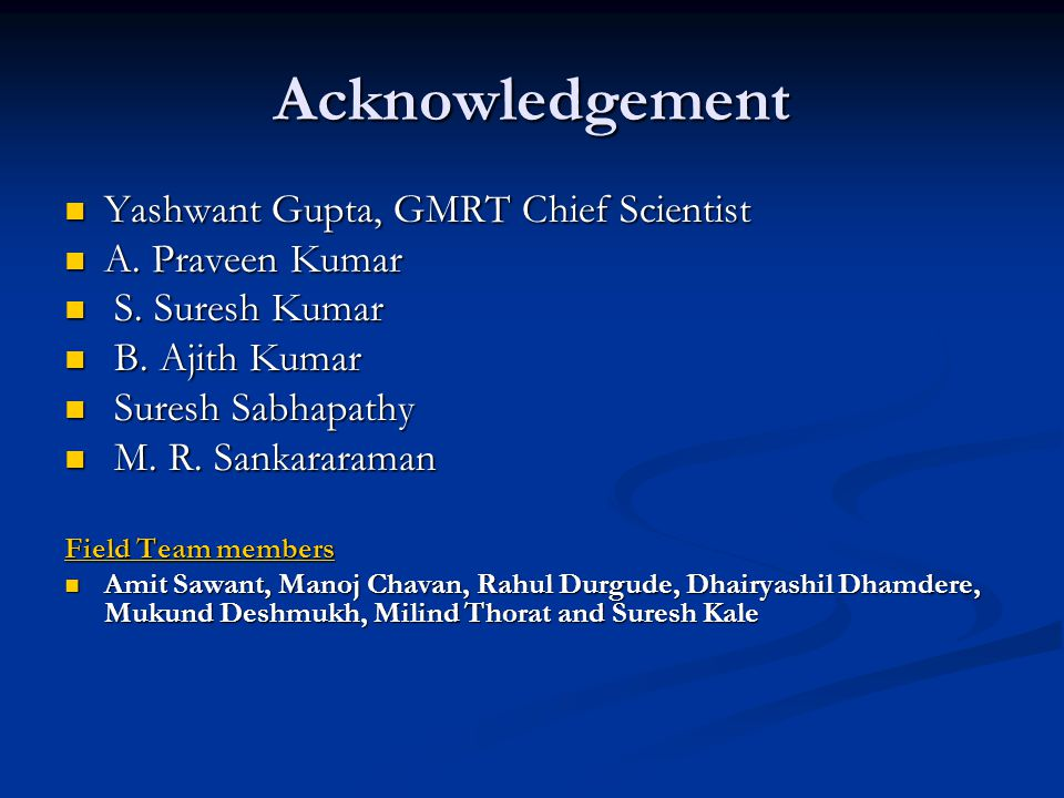 Acknowledgement Yashwant Gupta, GMRT Chief Scientist Yashwant Gupta, GMRT Chief Scientist A.
