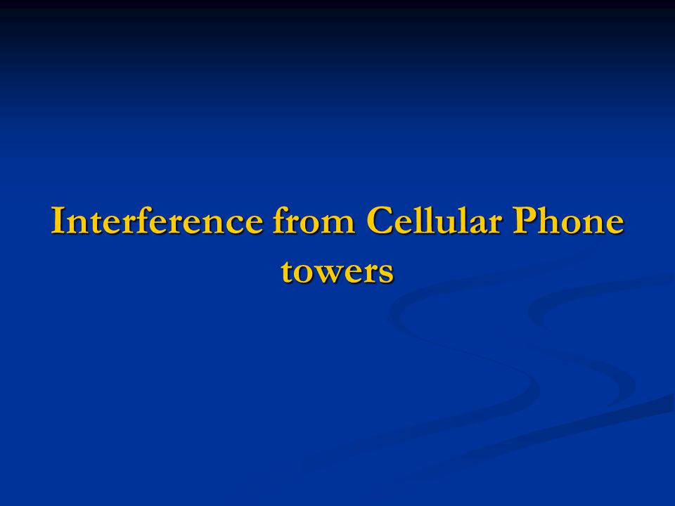 Interference from Cellular Phone towers