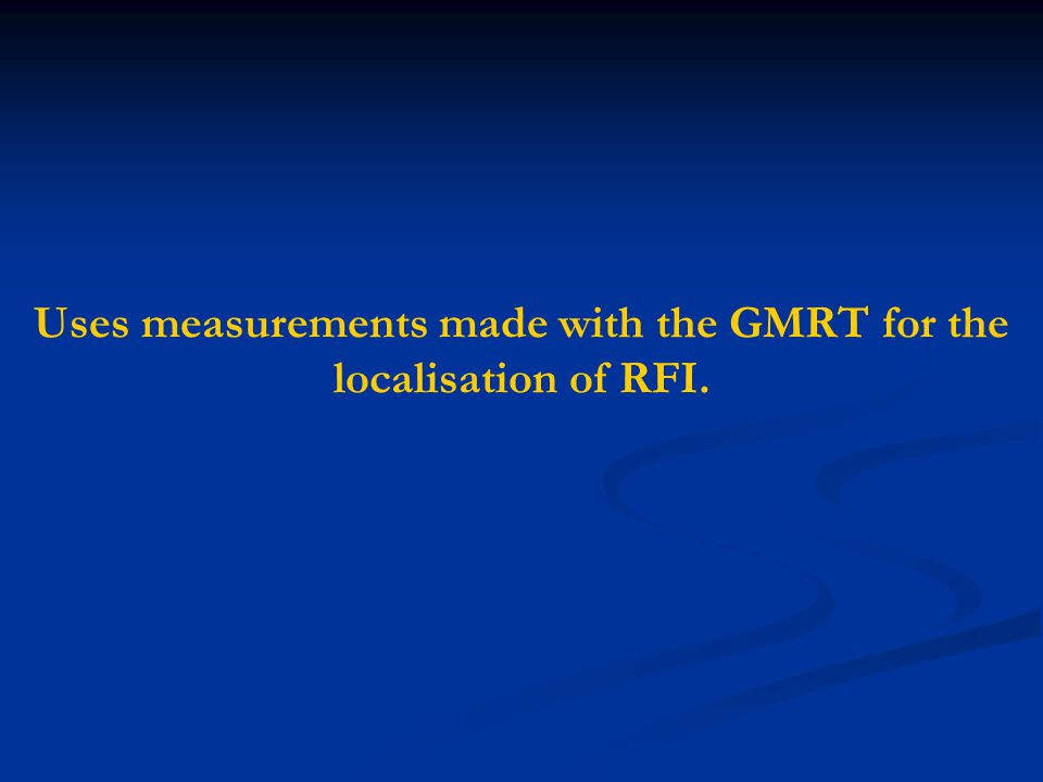 Uses measurements made with the GMRT for the localisation of RFI.