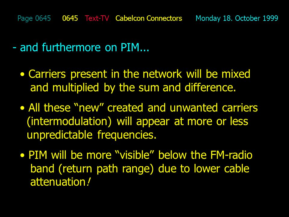 Page 0645 0645 Text-TV Cabelcon Connectors Monday 18. October 1999 - and furthermore on PIM... Carriers present in the network will be mixed and multi