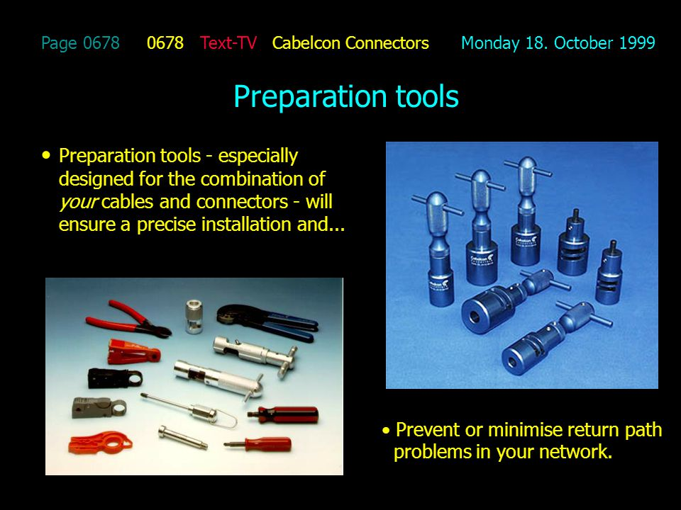 Page 0678 0678 Text-TV Cabelcon Connectors Monday 18. October 1999 Preparation tools Preparation tools - especially designed for the combination of yo