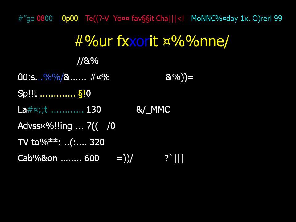 #ge 0800 0p00 Te((?-V Yo¤¤ fav§§it Cha|||<l MoNNC%¤day 1x. O)rerl 99 #%ur fxxorit ¤%nne/ //&% ûü:s...%/&...... #¤%&%))= Sp!!t............. §!0 La#¤;;t
