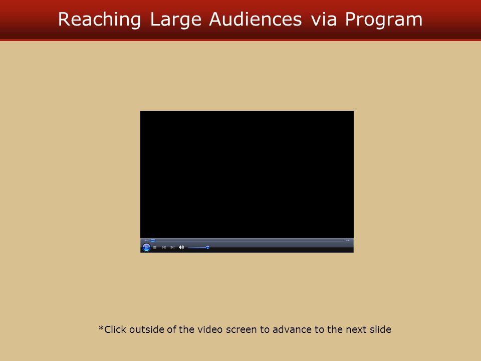 Reaching Large Audiences via Program *Click outside of the video screen to advance to the next slide