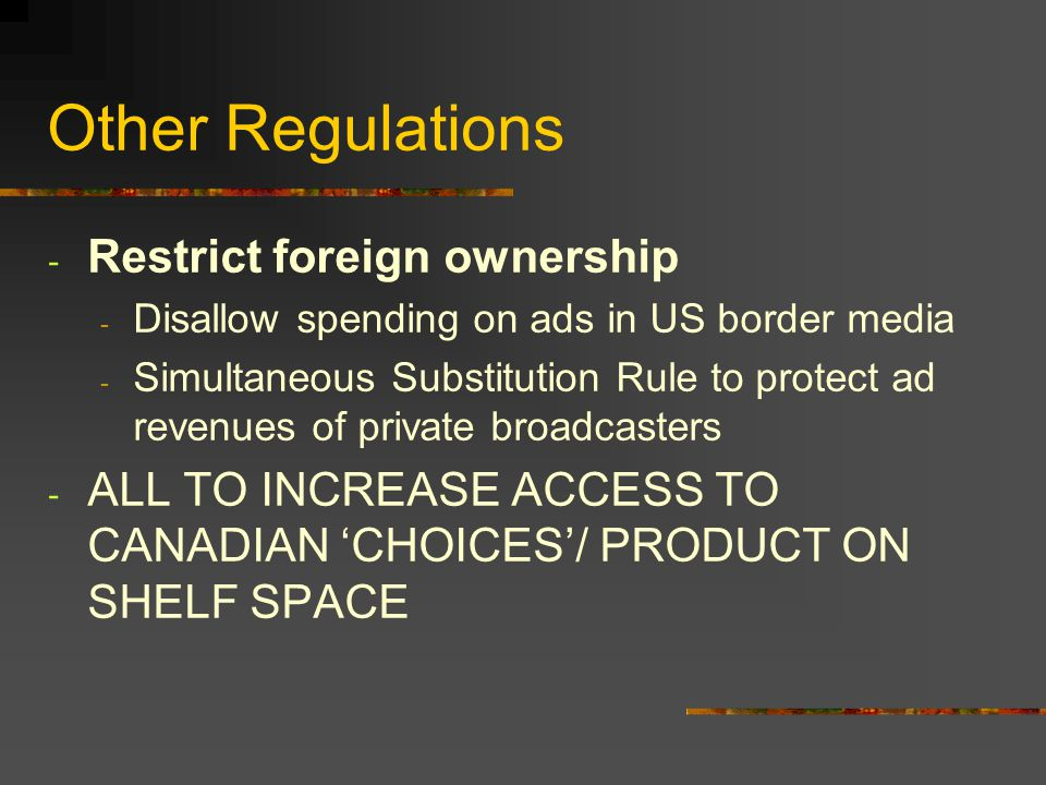 Other Regulations - Restrict foreign ownership - Disallow spending on ads in US border media - Simultaneous Substitution Rule to protect ad revenues o