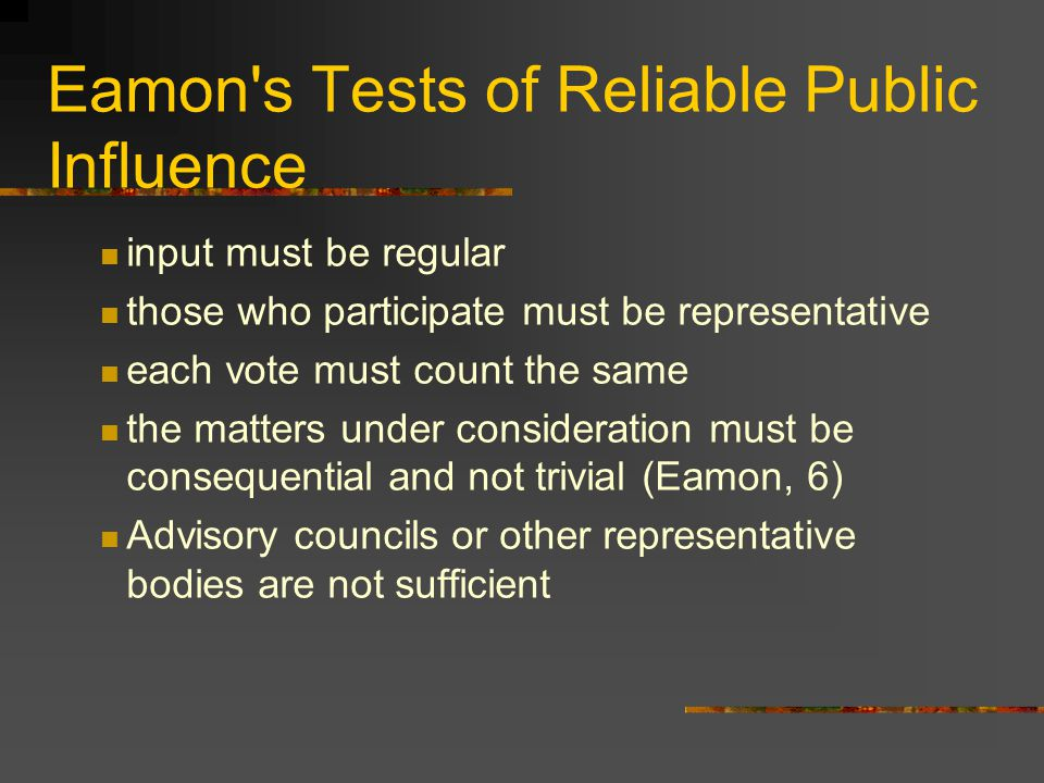 Eamon's Tests of Reliable Public Influence input must be regular those who participate must be representative each vote must count the same the matter