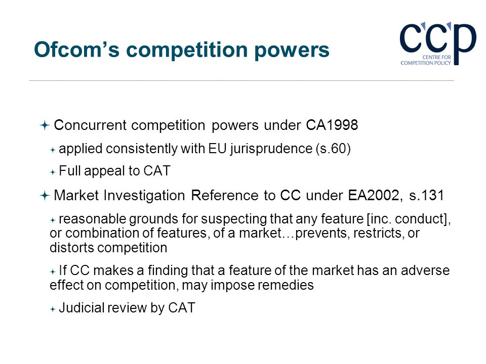Ofcoms competition powers Concurrent competition powers under CA1998 applied consistently with EU jurisprudence (s.60) Full appeal to CAT Market Inves