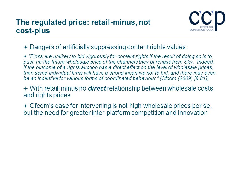 The regulated price: retail-minus, not cost-plus Dangers of artificially suppressing content rights values: Firms are unlikely to bid vigorously for c