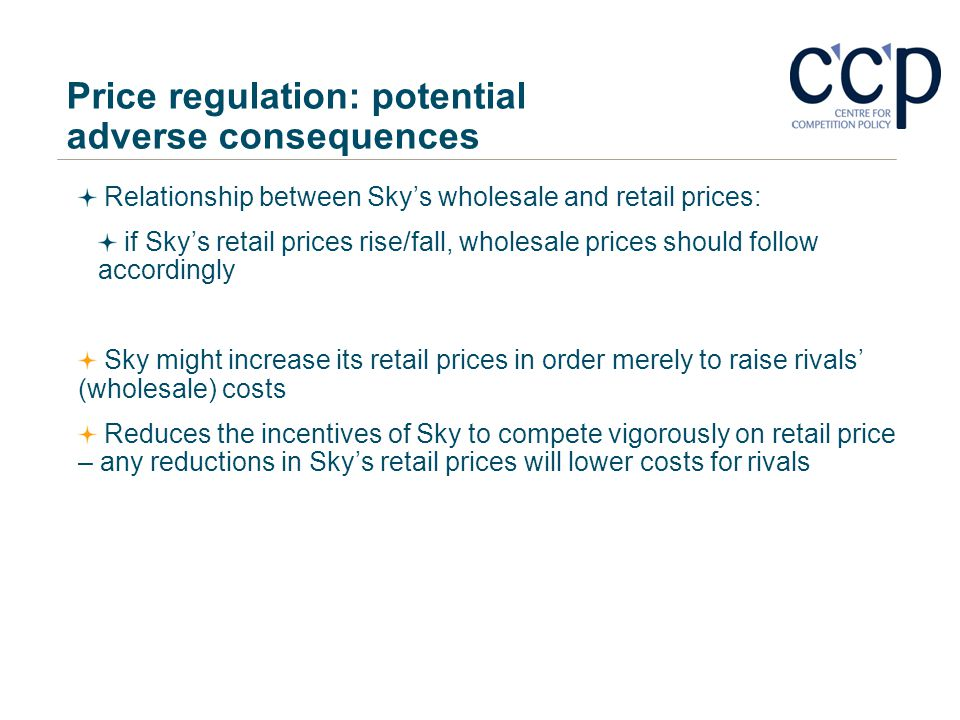 Price regulation: potential adverse consequences Relationship between Skys wholesale and retail prices: if Skys retail prices rise/fall, wholesale pri
