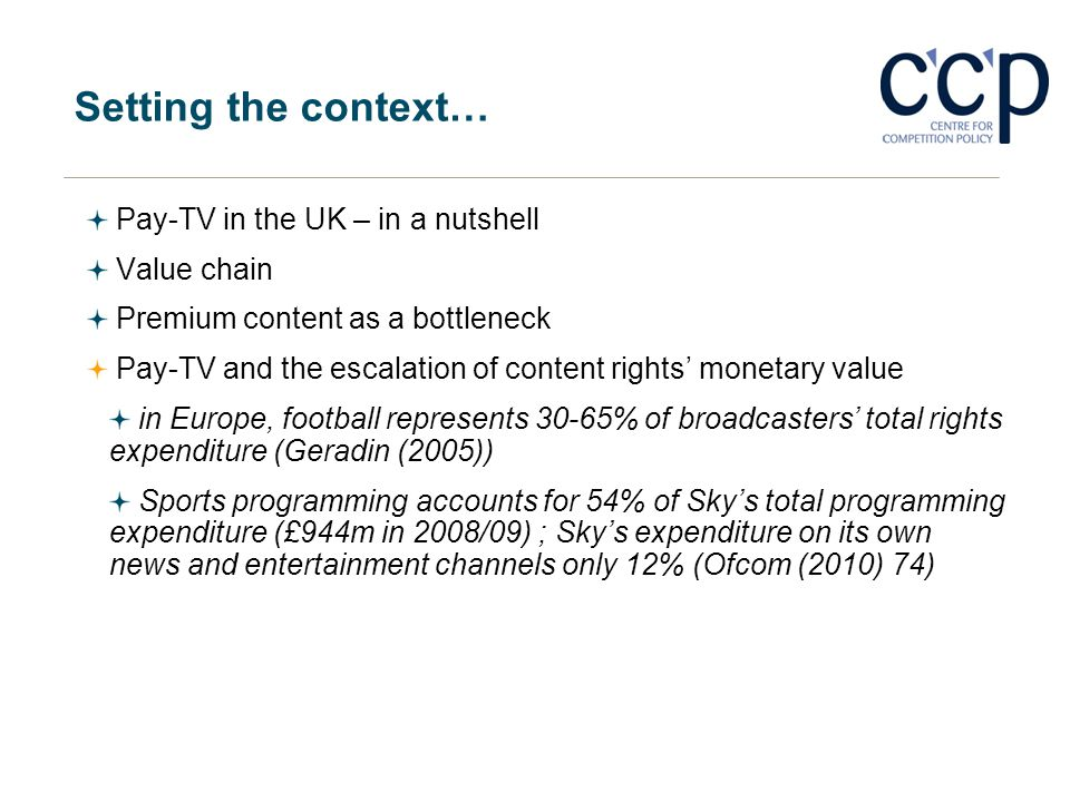 Setting the context… Pay-TV in the UK – in a nutshell Value chain Premium content as a bottleneck Pay-TV and the escalation of content rights monetary