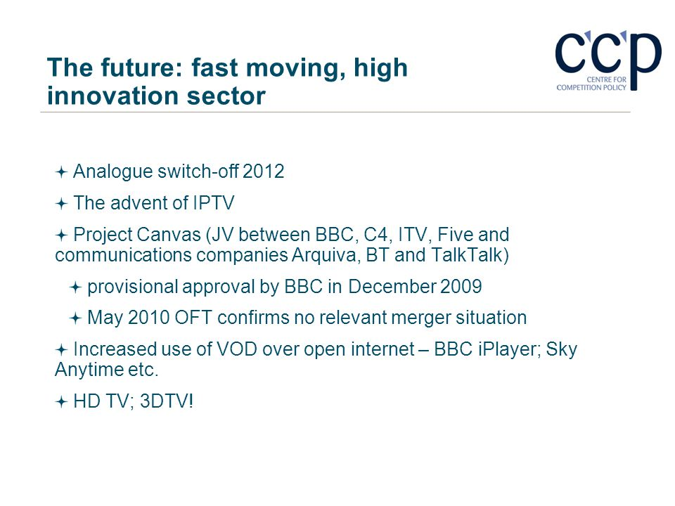 The future: fast moving, high innovation sector Analogue switch-off 2012 The advent of IPTV Project Canvas (JV between BBC, C4, ITV, Five and communic