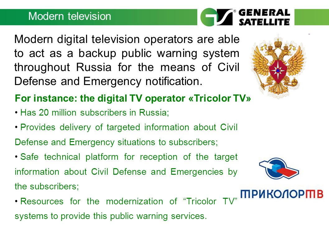 Modern television Modern digital television operators are able to act as a backup public warning system throughout Russia for the means of Civil Defense and Emergency notification.