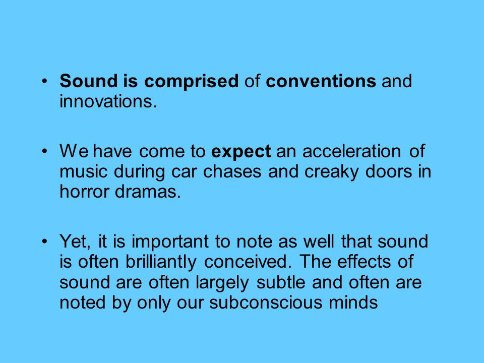 Sound is comprised of conventions and innovations.