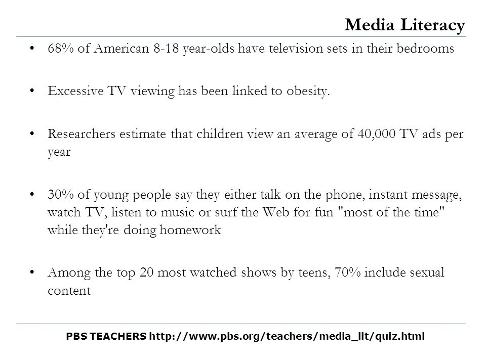 Media Literacy 68% of American 8-18 year-olds have television sets in their bedrooms Excessive TV viewing has been linked to obesity. Researchers esti