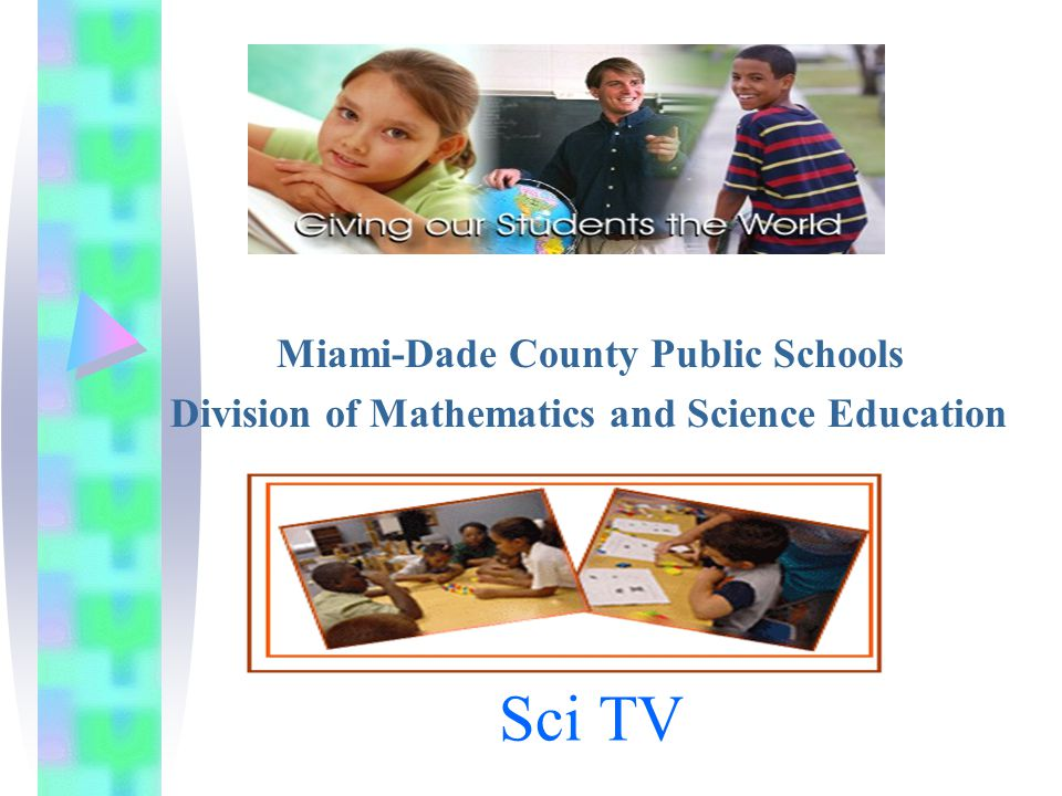 Sci TV Miami-Dade County Public Schools Division of Mathematics and Science Education