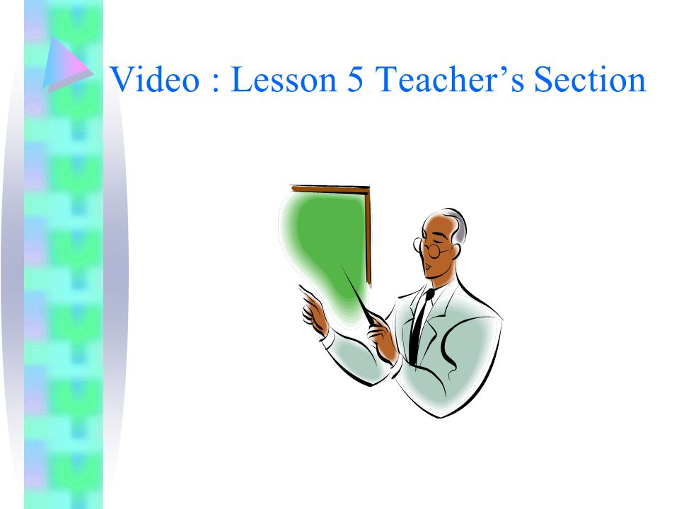 Video : Lesson 5 Teachers Section