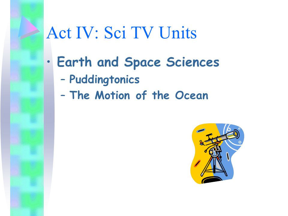 Act IV: Sci TV Units Earth and Space Sciences –Puddingtonics –The Motion of the Ocean