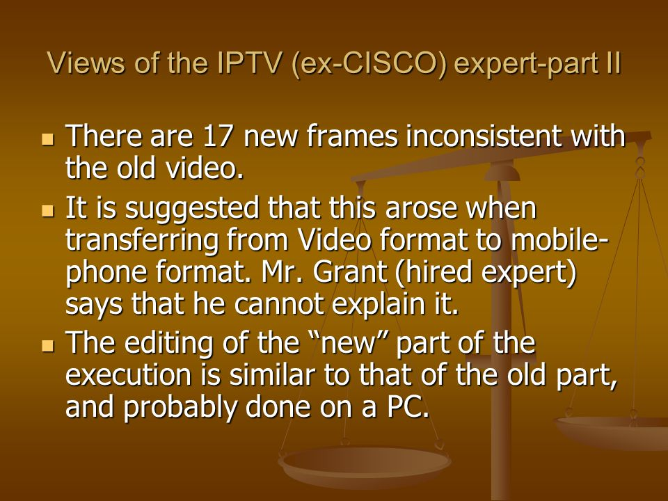 Views of the IPTV (ex-CISCO) expert-part II There are 17 new frames inconsistent with the old video.