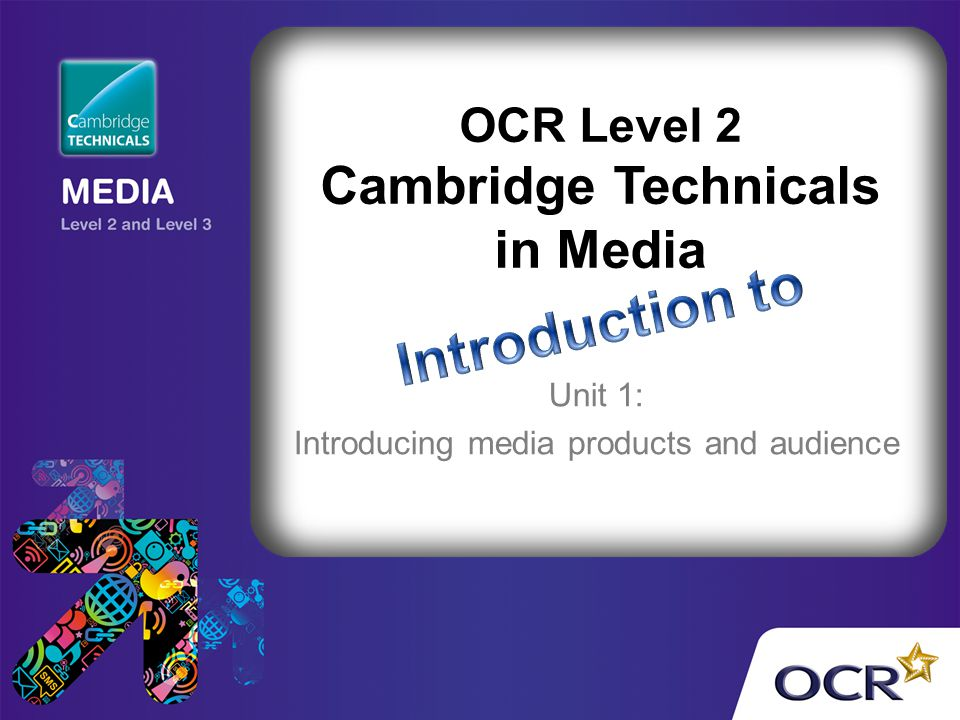 Unit 1: Introducing media products and audience OCR Level 2 Cambridge Technicals in Media
