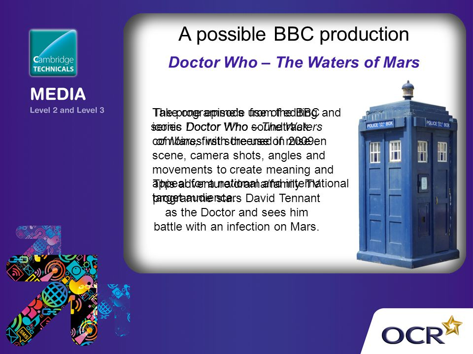 A possible BBC production Doctor Who – The Waters of Mars Take one episode from the BBC series Doctor Who – The Waters of Mars, first screened in 2009.